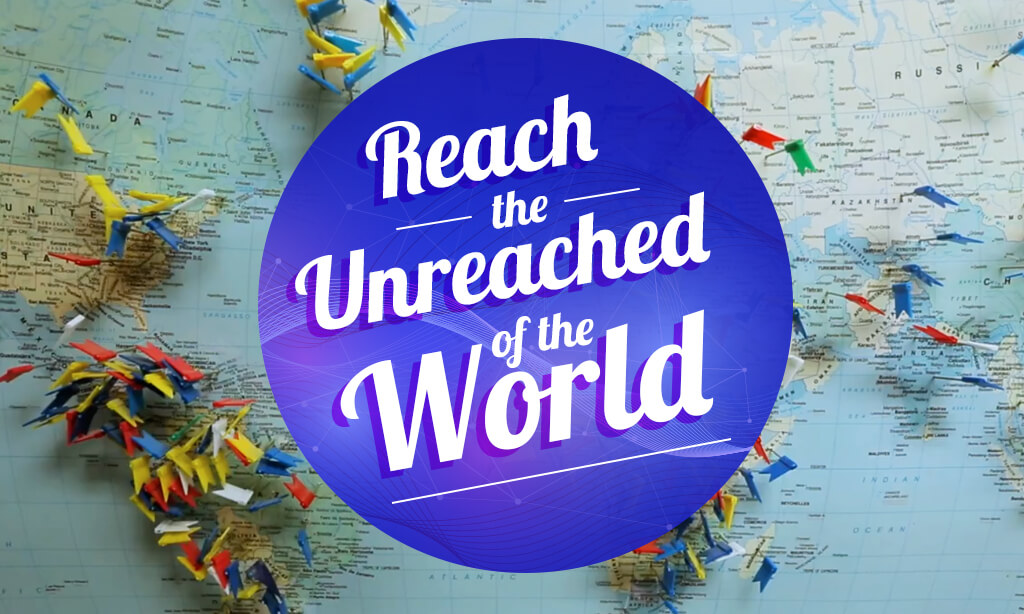 Reach the Unreached of the World