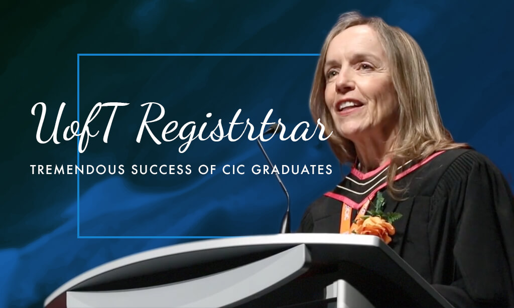University of Toronto Registrar: Tremendous Success of CIC Graduates